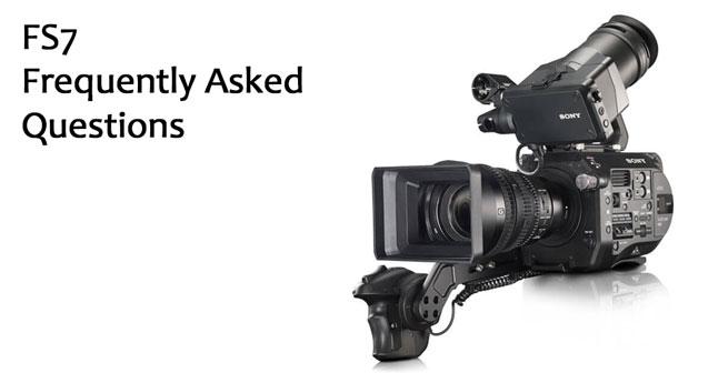 Sony FS7 FAQ