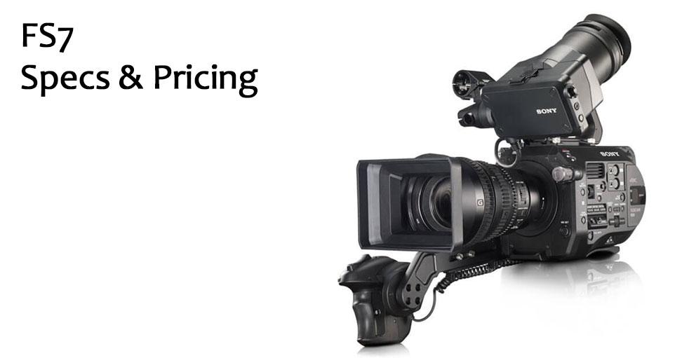 Sony FS7 Specs & Pricing
